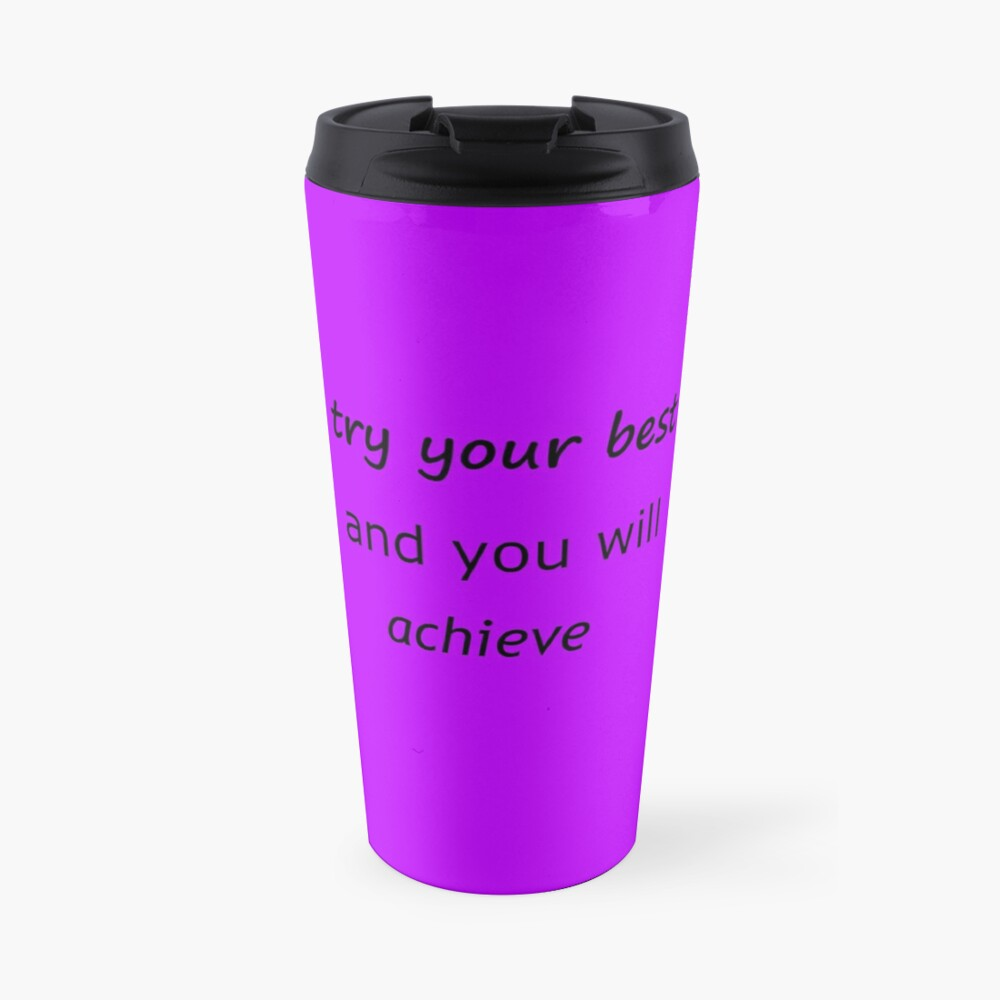 Try Your Best and You Will Achieve Travel Mug