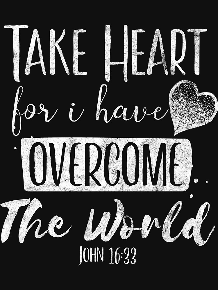 Take heart, for I have overcome the World - John 16:33 by JHWHDesign