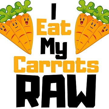 I Eat My Carrots Raw by CasCreations