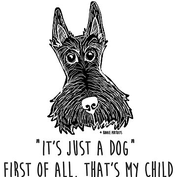 It's just a dog. First of all, that's my child ©Bonnie Portraits by BonniePortraits