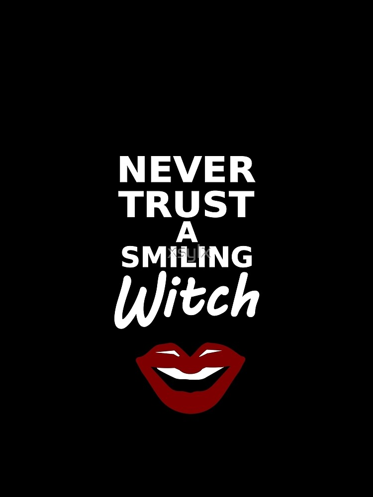 witch quote with lips graphic never trust a smiling witch by xsylx