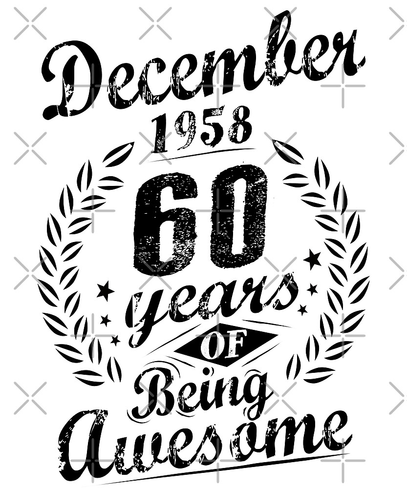 December 1958 60 Years of Being Awesome 60th Birthday by SpecialtyGifts