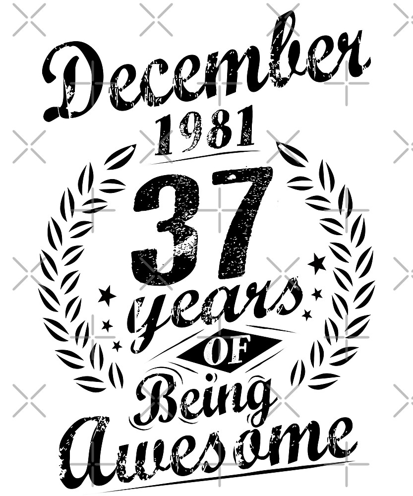 December 1981 37 Years Of Being Awesome 37th Birthday by SpecialtyGifts