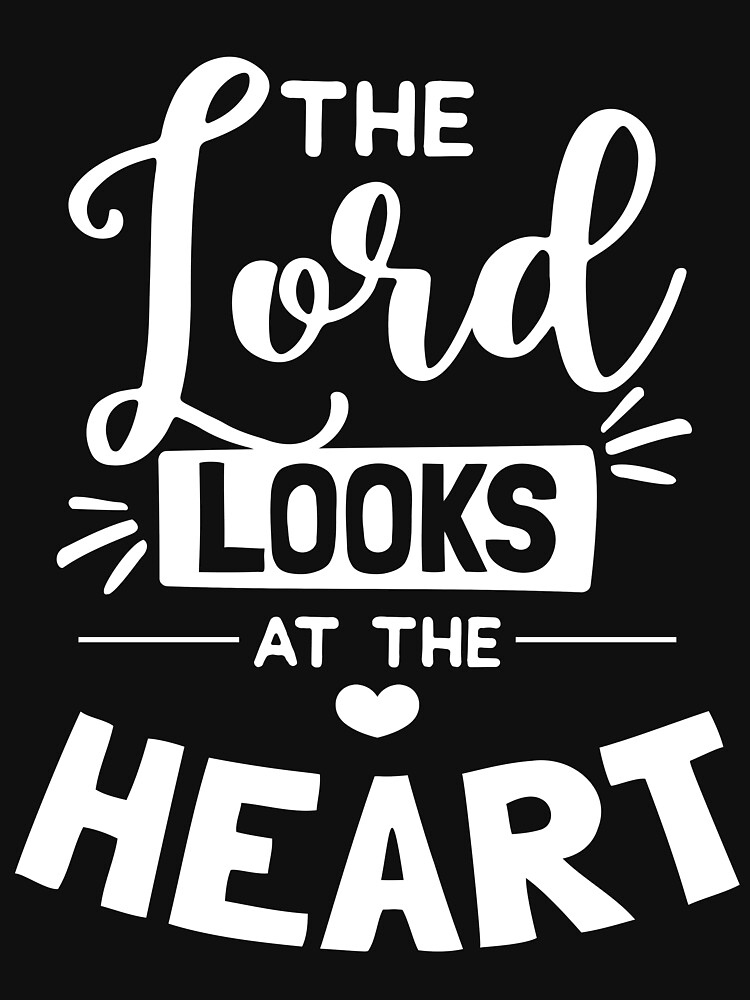 The Lord looks at the heart - christian Design by JHWHDesign