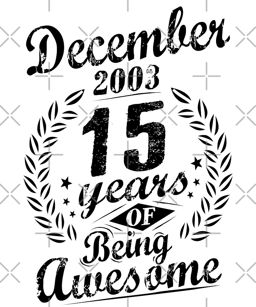 December 2003 15 Years of Being Awesome 15th Birthday by SpecialtyGifts