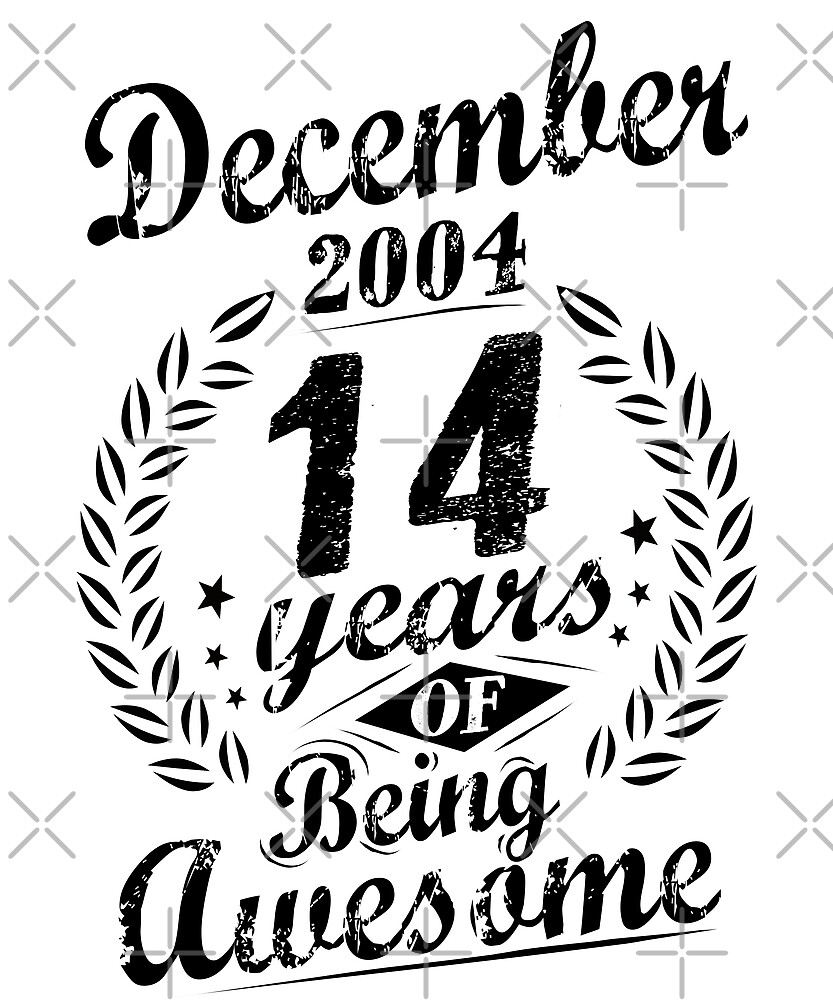 December 2004 14 Years of Being Awesome 14th Birthday by SpecialtyGifts