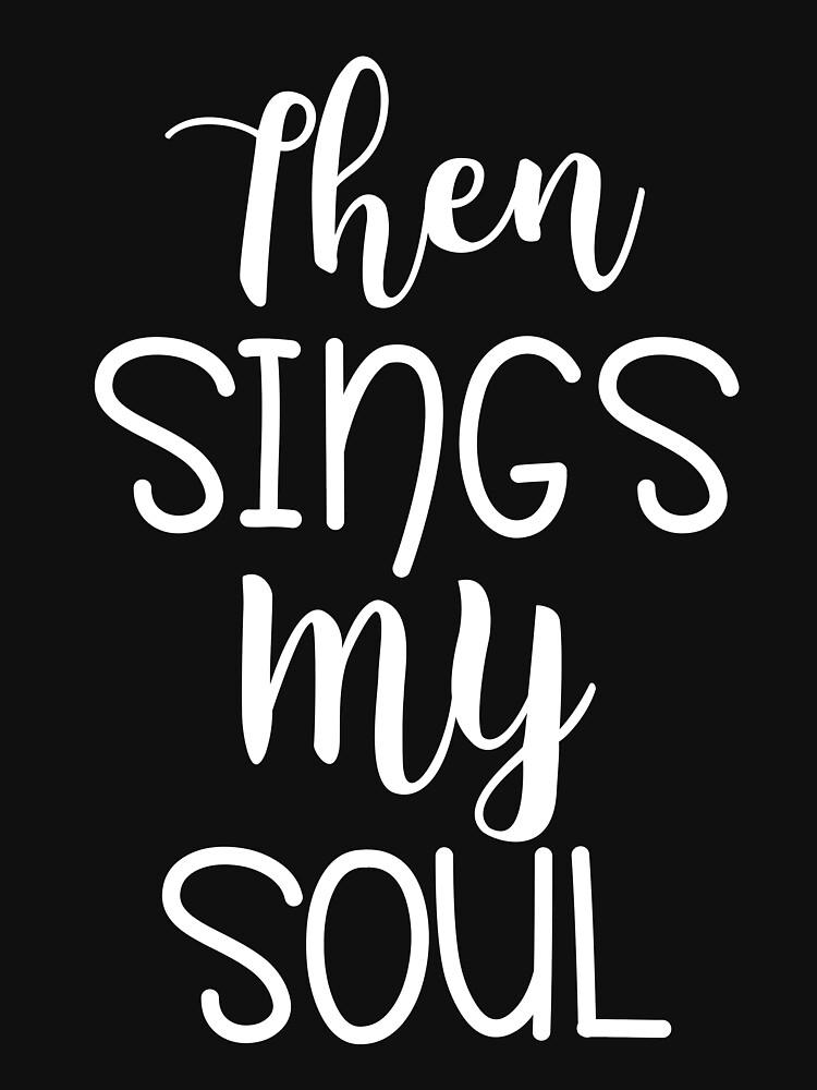 Then sings my soul - christian Design by JHWHDesign
