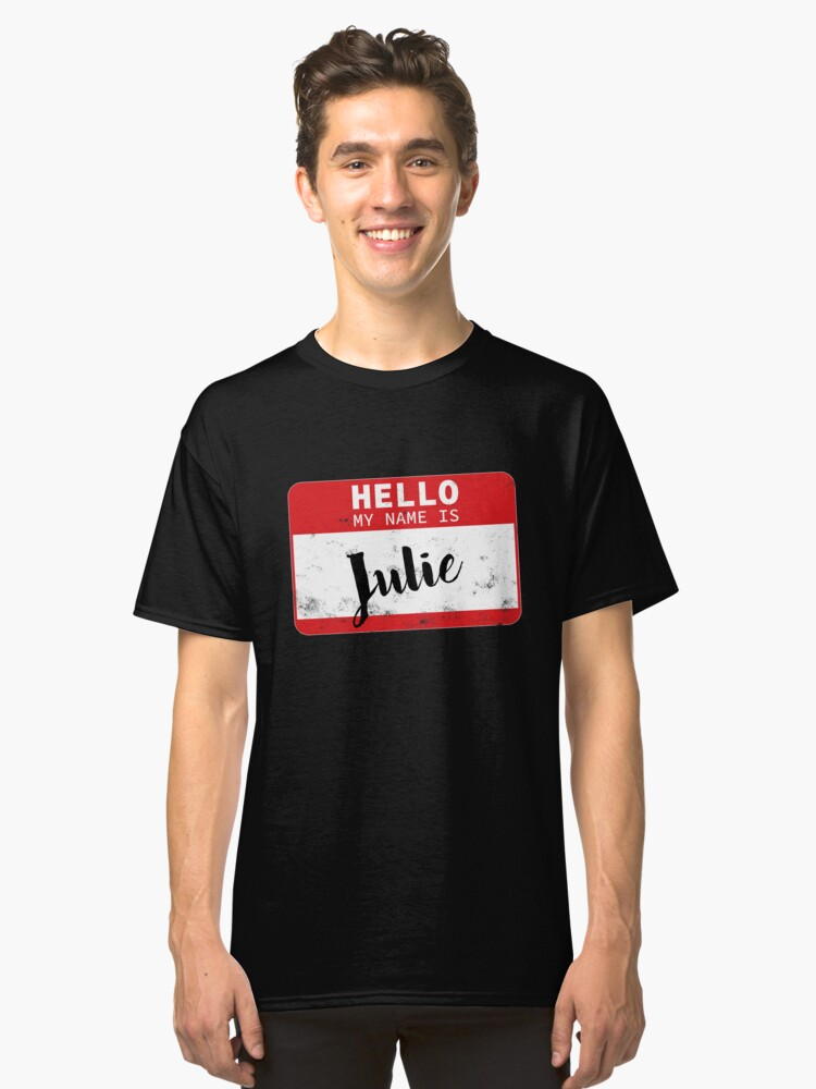 Hello My Name Is Julie Name Tag Classic T-Shirt Front