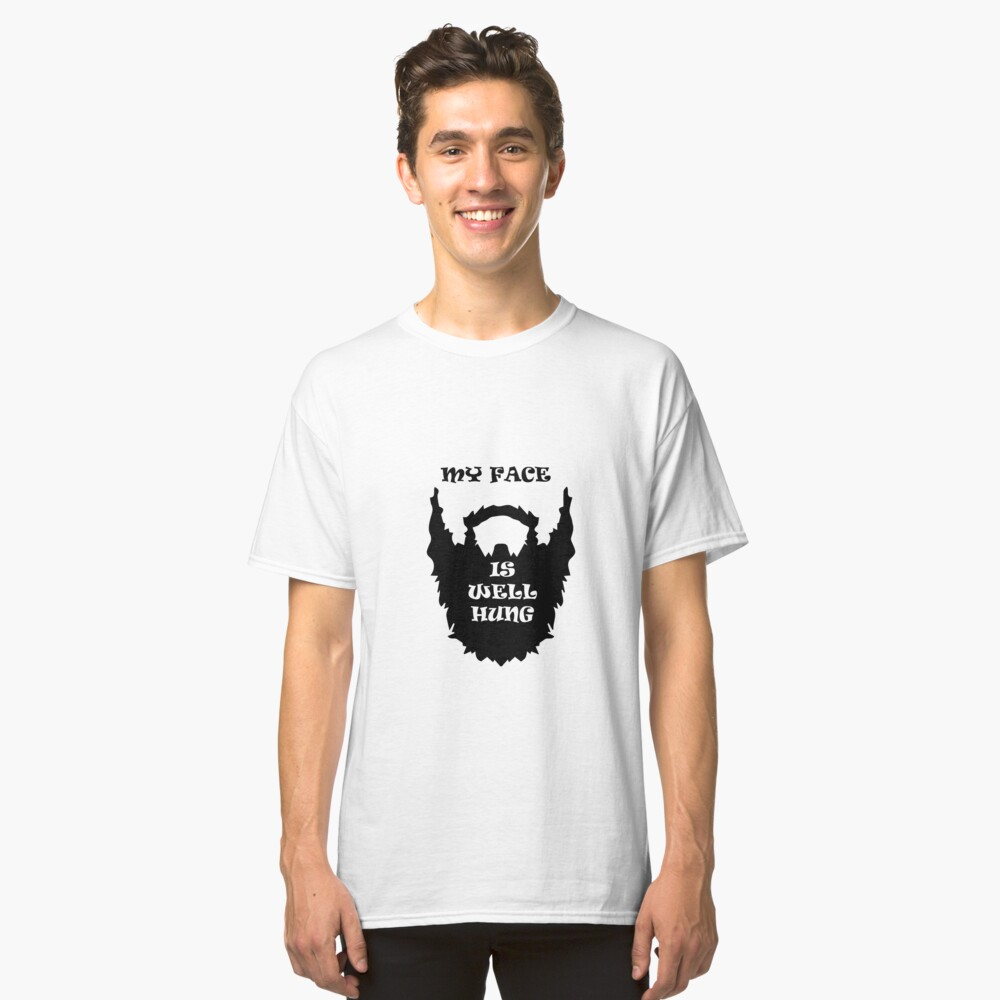 MY FACE IS WELL HUNG Classic T-Shirt Front