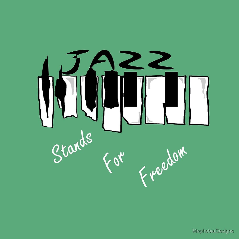 Jazz Music Piano Player - Jazz Stands For Freedom by MephobiaDesigns