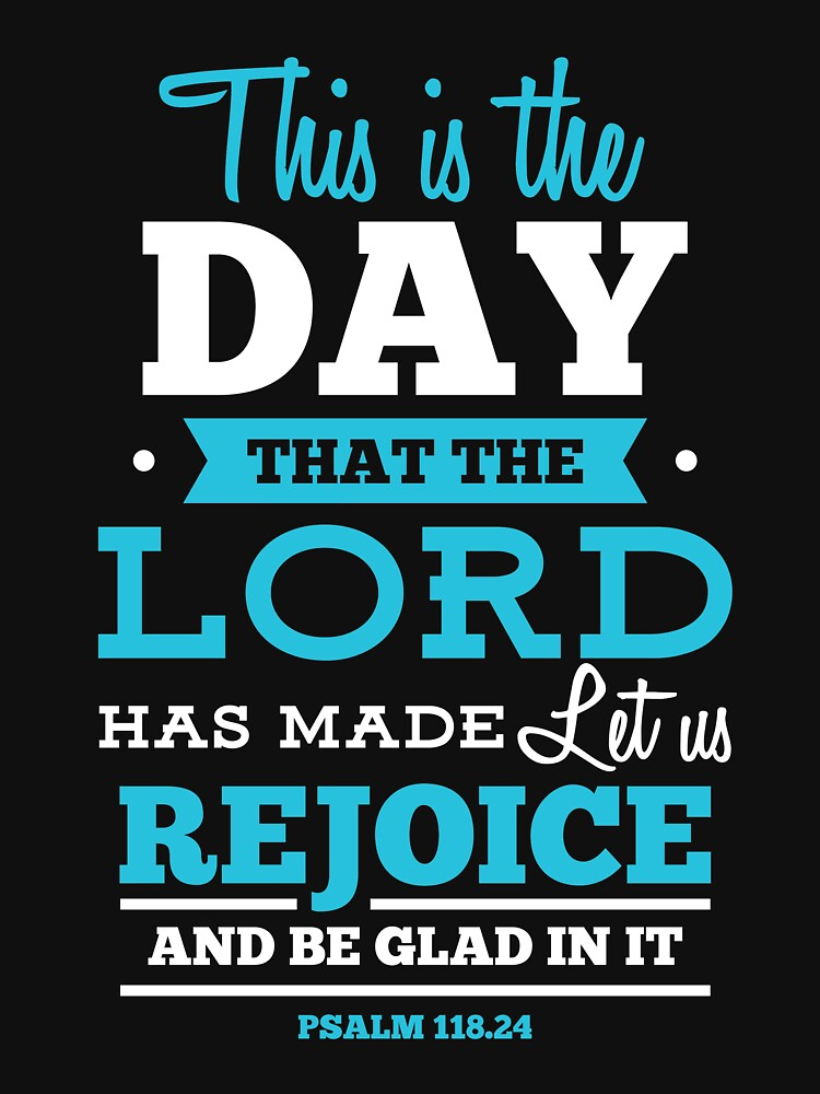 This is the Day that the Lord has made, let us rejoice and be glad in it - Psalm 118:24 by JHWHDesign