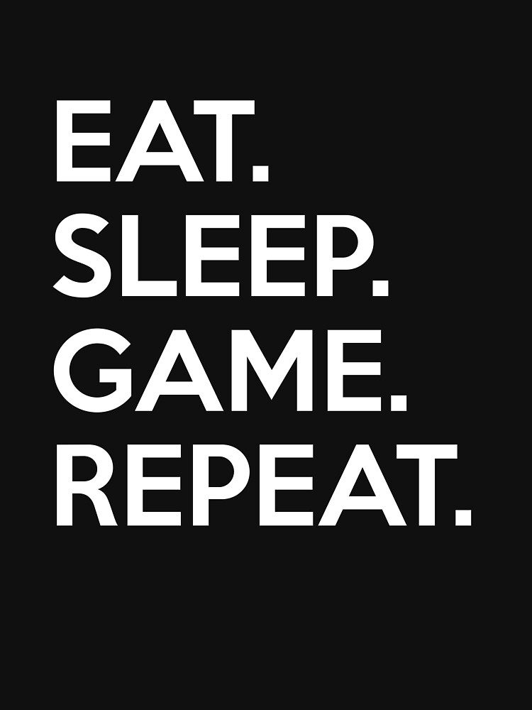 Eat Sleep Game Repeat by sillyshirtsco