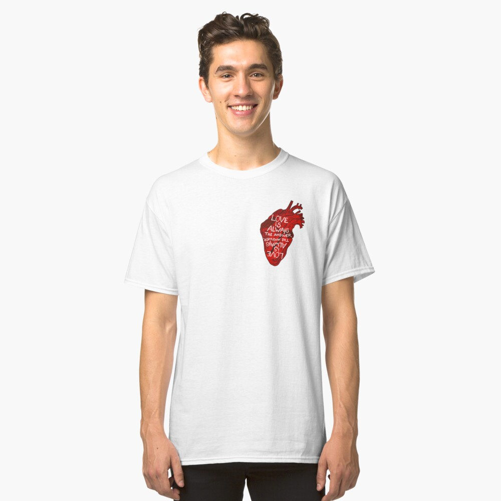 LOVE IS ALWAYS THE ANSWER T-SHIRT Classic T-Shirt Front