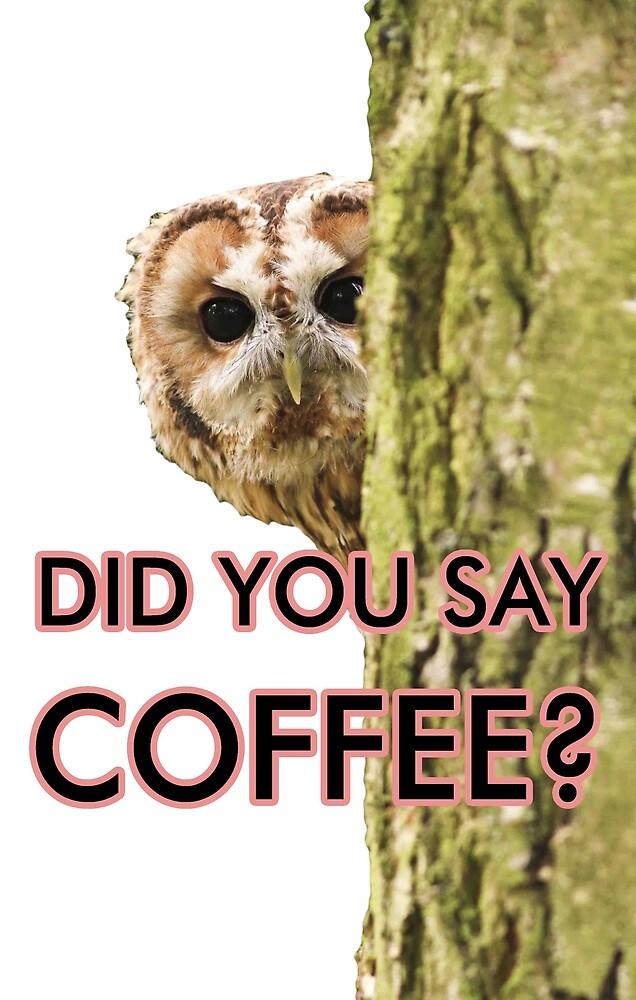 Did You Say Coffee by mauricioah