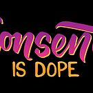 Consent is Dope by Casualigraphy