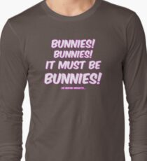 It must be bunnies Long Sleeve T-Shirt