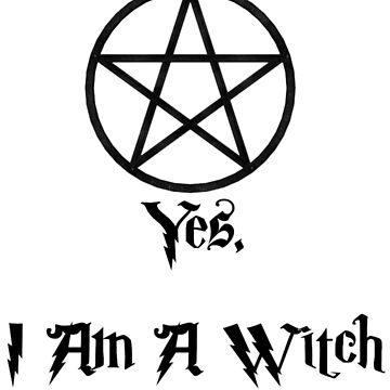 Yes, I AM A WITCH! by LadyEnigma