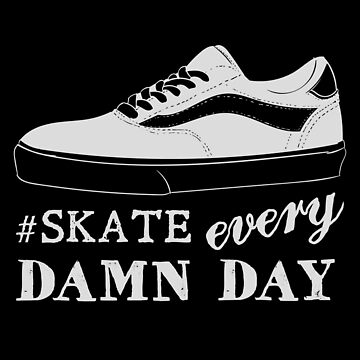 Skate Every Damn Day by TomCage