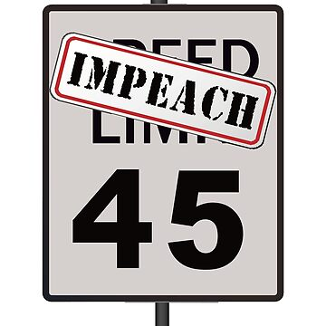 Impeach 45 Anti-Trump Speed Limit Road Sign Design by merchhost