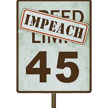 Impeach 45 Donald Trump Speed Limit Road Sign Design by merchhost
