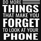Do More Things That Make You Forget to Look at Your Phone - (Design Day 215) by TNTs