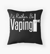 I'd Rather Be Vaping - Vape Vaping Gift Shirt Tee Throw Pillow