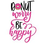 Donut worry, be happy! by Brittany Kulick