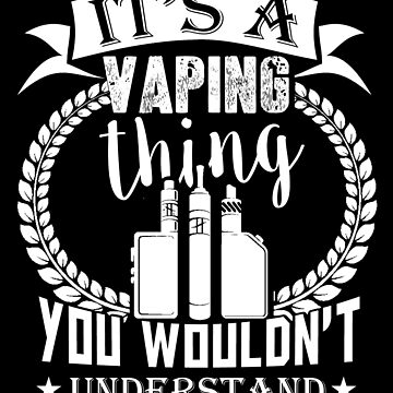 It's A Vaping Thing You Wouldn't Understand Vape Gift Shirt Tee by Goridan