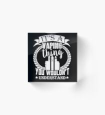 It's A Vaping Thing You Wouldn't Understand Vape Gift Shirt Tee Acrylic Block