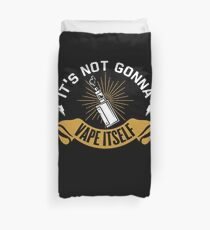 It's Not Gonna Vape Itself - Vape Vaping Gift Shirt Tee Duvet Cover