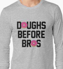 Doughs before bros Long Sleeve T-Shirt