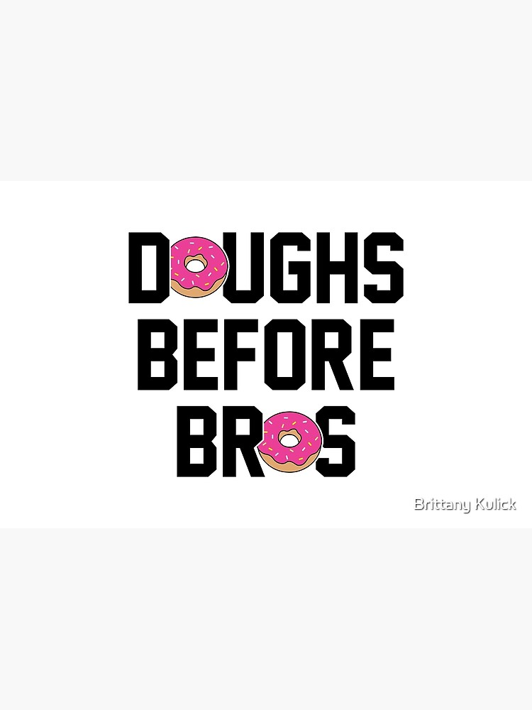 Doughs before bros by brittanykulick