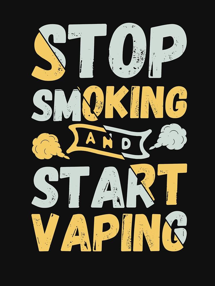 Stop Smoking And Start Vaping - Vape Vaping Gift Shirt Tee by Goridan