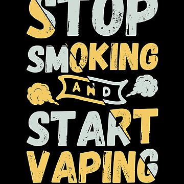 Stop Smoking And Start Vaping - Vape Vaping Gift Shirt Tee by Goridan