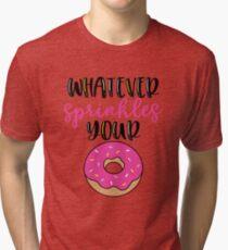 Whatever sprinkles your donut Tri-blend T-Shirt
