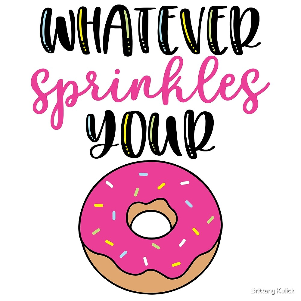 Whatever sprinkles your donut by Brittany Kulick