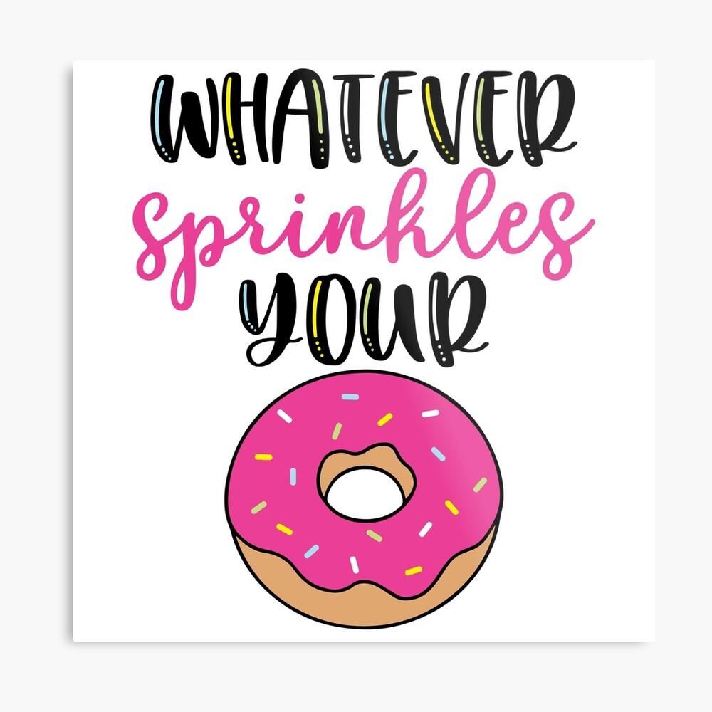 Whatever sprinkles your donut Metal Print