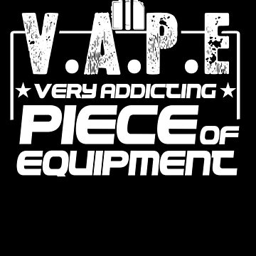 V.A.P.E Very Addicting Piece of Equipment - Vape Gift Shirt by Goridan