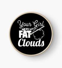 Your Girl Likes My Fat Clouds - Vape Vaping Gift Shirt Tee Clock