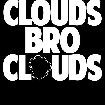 Clouds Bro Clouds - Vape Vaping Gift Shirt Tee by Goridan