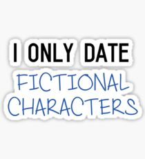 I only date fictional characters Sticker