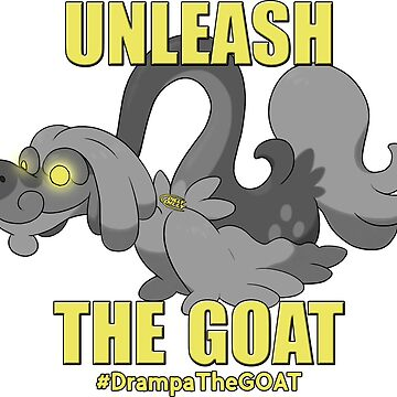 UNLEASH THE GOAT! #DrampaTheGOAT by NixonChrist