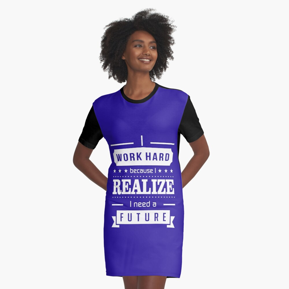 I work hard because I realize I am giving the future Graphic T-Shirt Dress Front