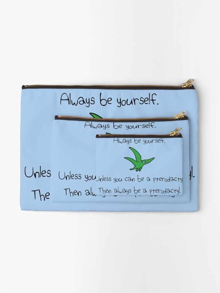 Alternate view of Always Be Yourself, Unless You Can Be A Pterodactyl Zipper Pouch