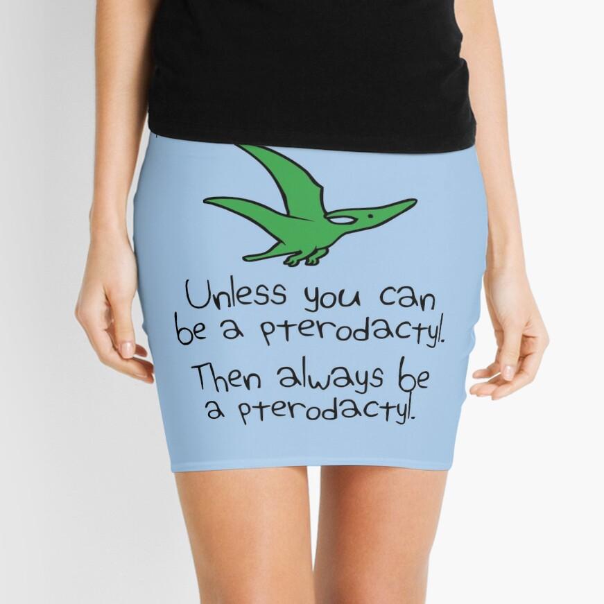 Sei immer du selbst, es sei denn du kannst ein Pterodaktylus sein Minirock