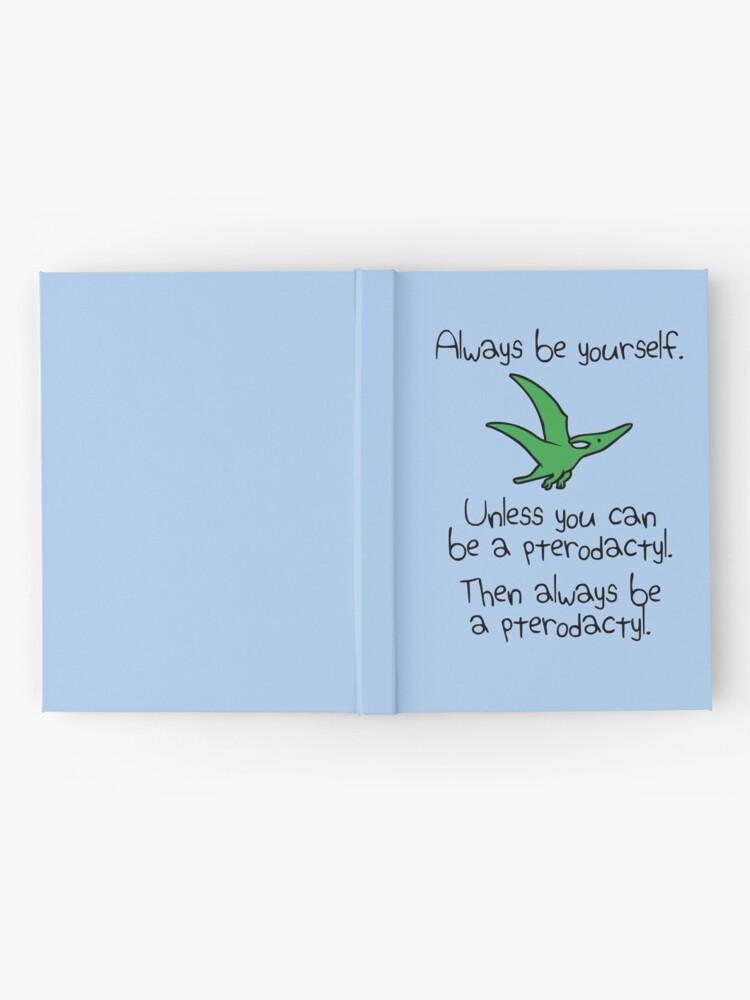 Alternative Ansicht von Sei immer du selbst, es sei denn du kannst ein Pterodaktylus sein Notizbuch