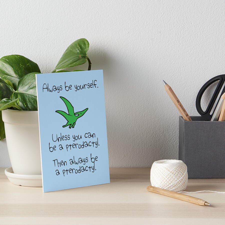Always Be Yourself, Unless You Can Be A Pterodactyl Art Board Print