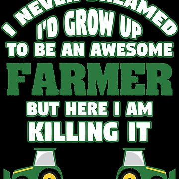 Farmer Funny Design - I Never Dreamed Id Grow Up To Be An Awesome Farmer by kudostees