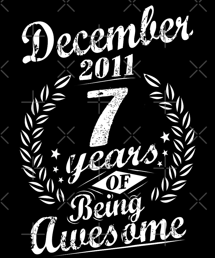 December 7th Birthday 2011 7 Years Of Being Awesome by SpecialtyGifts