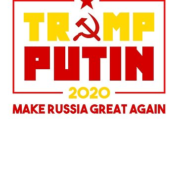 Trump Putin 2020 Make Russia Great Again by Decaying
